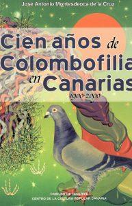 Cien años de colombofilia en Canarias 1900-2000. (2004)