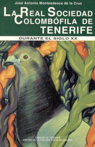 La Real Sociedad Colombófila de Tenerife durante el siglo XX (1900-2000). (2003)