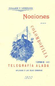 Nociones de colombofilia y estudio de telegrafía alada aplicada a las Islas Canarias. 1900. (1992)