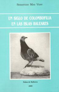 Un siglo de colombofilia en las Islas Baleares. (2000)